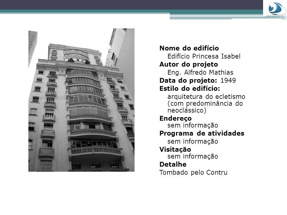 Nome do edifício Edifício Princesa Isabel Autor do projeto Eng. Alfredo Mathias Data do projeto: 1949 Estilo do edifício: arquitetura do ecletismo (co