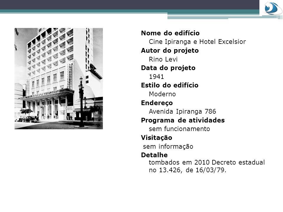 Nome do edifício Cine Ipiranga e Hotel Excelsior Autor do projeto Rino Levi Data do projeto 1941 Estilo do edifício Moderno Endereço Avenida Ipiranga