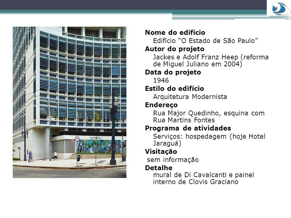 Nome do edifício Edifício O Estado de São Paulo Autor do projeto Jackes e Adolf Franz Heep (reforma de Miguel Juliano em 2004) Data do projeto 1946 Es