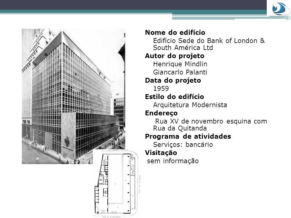Nome do edifício Edifício Sede do Bank of London & South América Ltd Autor do projeto Henrique Mindlin Giancarlo Palanti Data do projeto 1959 Estilo d