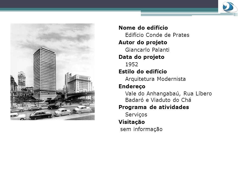 Nome do edifício Edifício Conde de Prates Autor do projeto Giancarlo Palanti Data do projeto 1952 Estilo do edifício Arquitetura Modernista Endereço V
