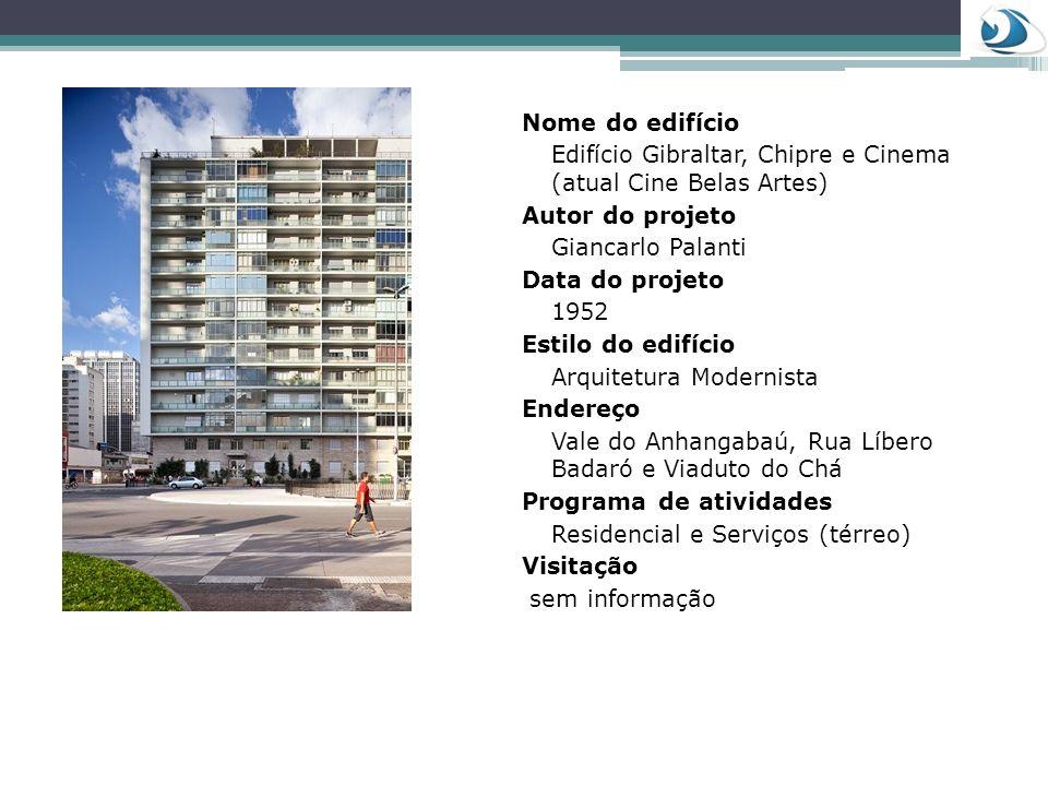 Nome do edifício Edifício Gibraltar, Chipre e Cinema (atual Cine Belas Artes) Autor do projeto Giancarlo Palanti Data do projeto 1952 Estilo do edifíc