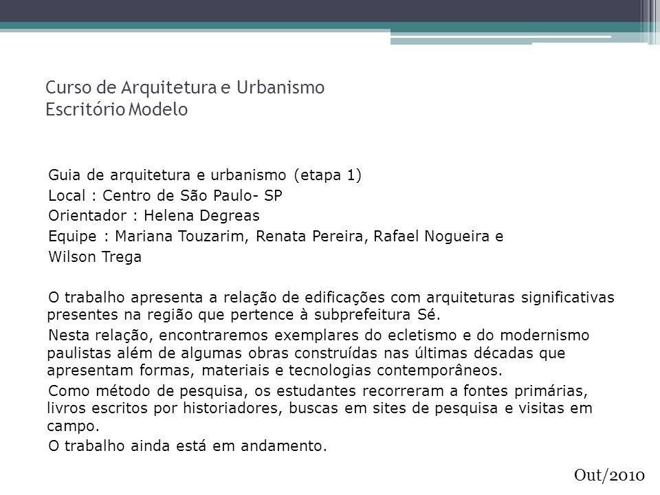 Curso de Arquitetura e Urbanismo Escritório Modelo Guia de arquitetura e urbanismo (etapa 1) Local : Centro de São Paulo- SP Orientador : Helena Degre
