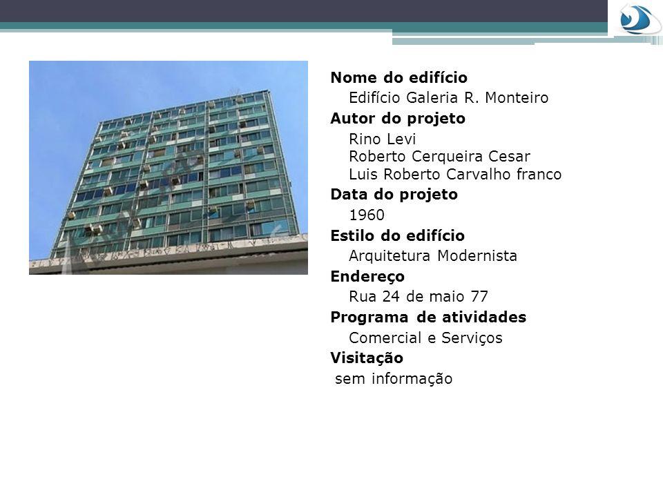 Nome do edifício Edifício Galeria R. Monteiro Autor do projeto Rino Levi Roberto Cerqueira Cesar Luis Roberto Carvalho franco Data do projeto 1960 Est