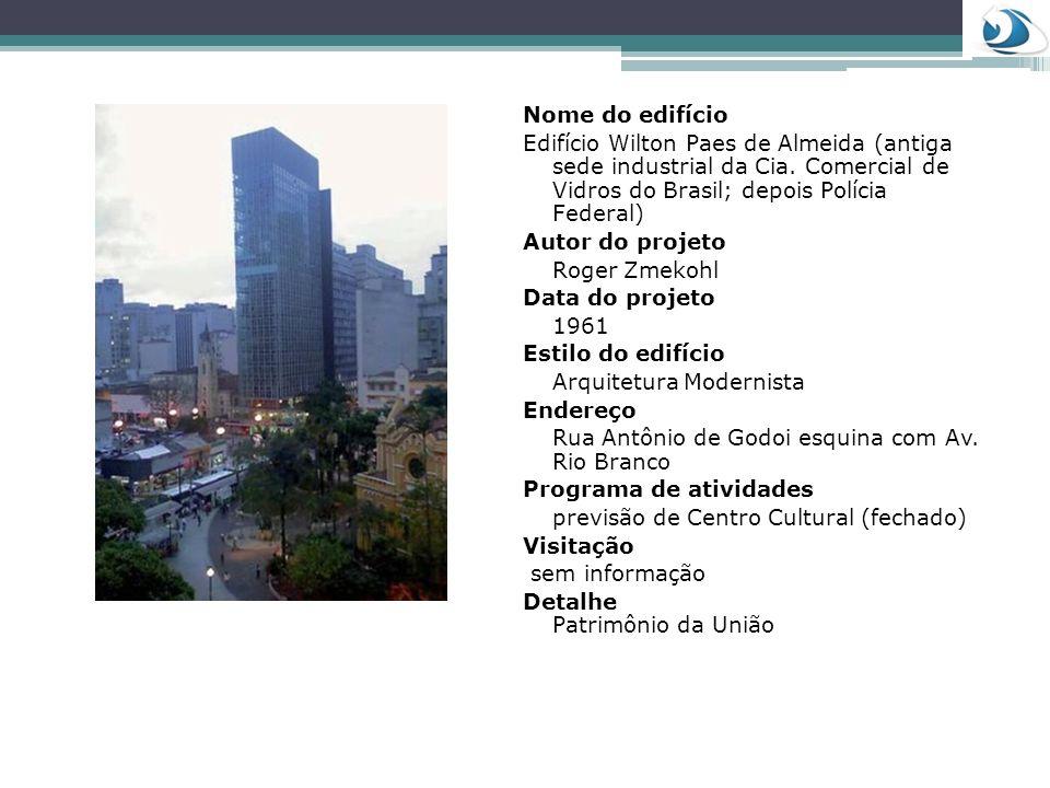 Nome do edifício Edifício Wilton Paes de Almeida (antiga sede industrial da Cia. Comercial de Vidros do Brasil; depois Polícia Federal) Autor do proje