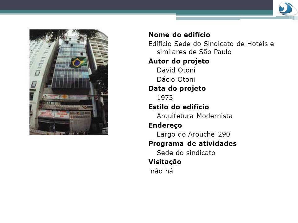 Nome do edifício Edifício Sede do Sindicato de Hotéis e similares de São Paulo Autor do projeto David Otoni Dácio Otoni Data do projeto 1973 Estilo do