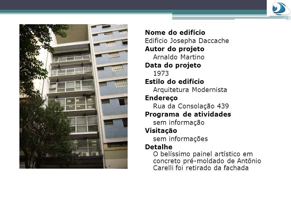 Nome do edifício Edifício Josepha Daccache Autor do projeto Arnaldo Martino Data do projeto 1973 Estilo do edifício Arquitetura Modernista Endereço Ru