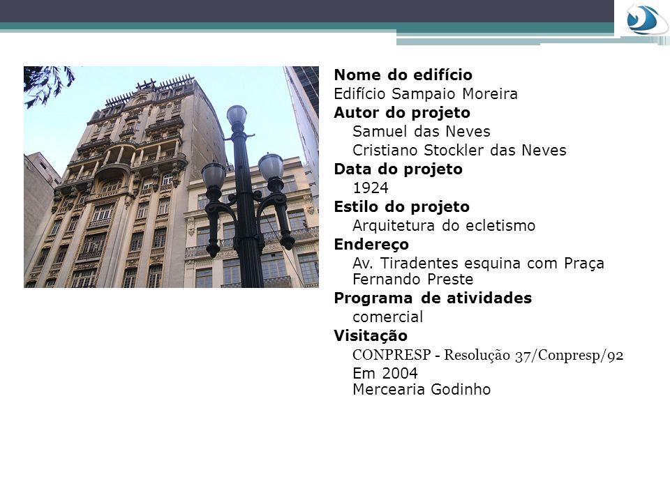 Nome do edifício Edifício Sampaio Moreira Autor do projeto Samuel das Neves Cristiano Stockler das Neves Data do projeto 1924 Estilo do projeto Arquit