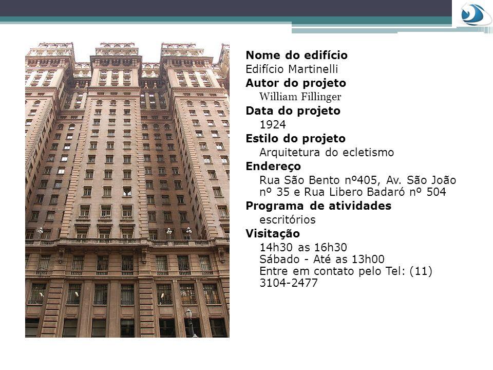 Nome do edifício Edifício Martinelli Autor do projeto William Fillinger Data do projeto 1924 Estilo do projeto Arquitetura do ecletismo Endereço Rua S