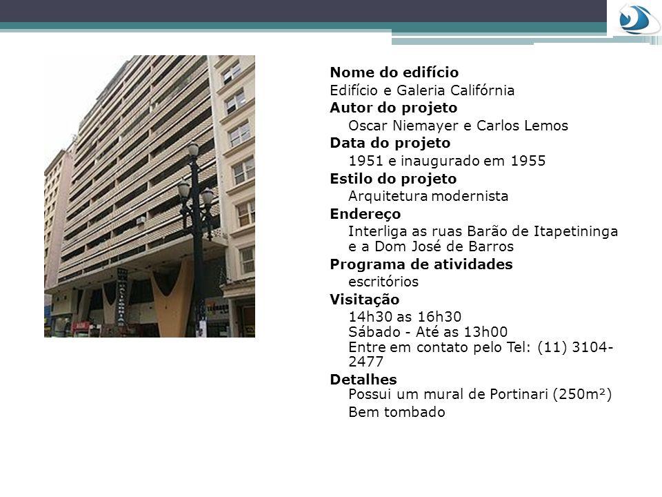 Nome do edifício Edifício e Galeria Califórnia Autor do projeto Oscar Niemayer e Carlos Lemos Data do projeto 1951 e inaugurado em 1955 Estilo do proj