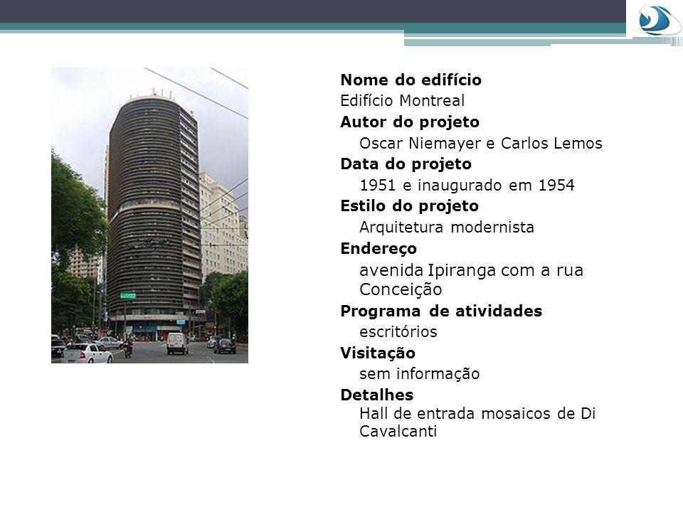 Nome do edifício Edifício Montreal Autor do projeto Oscar Niemayer e Carlos Lemos Data do projeto 1951 e inaugurado em 1954 Estilo do projeto Arquitet
