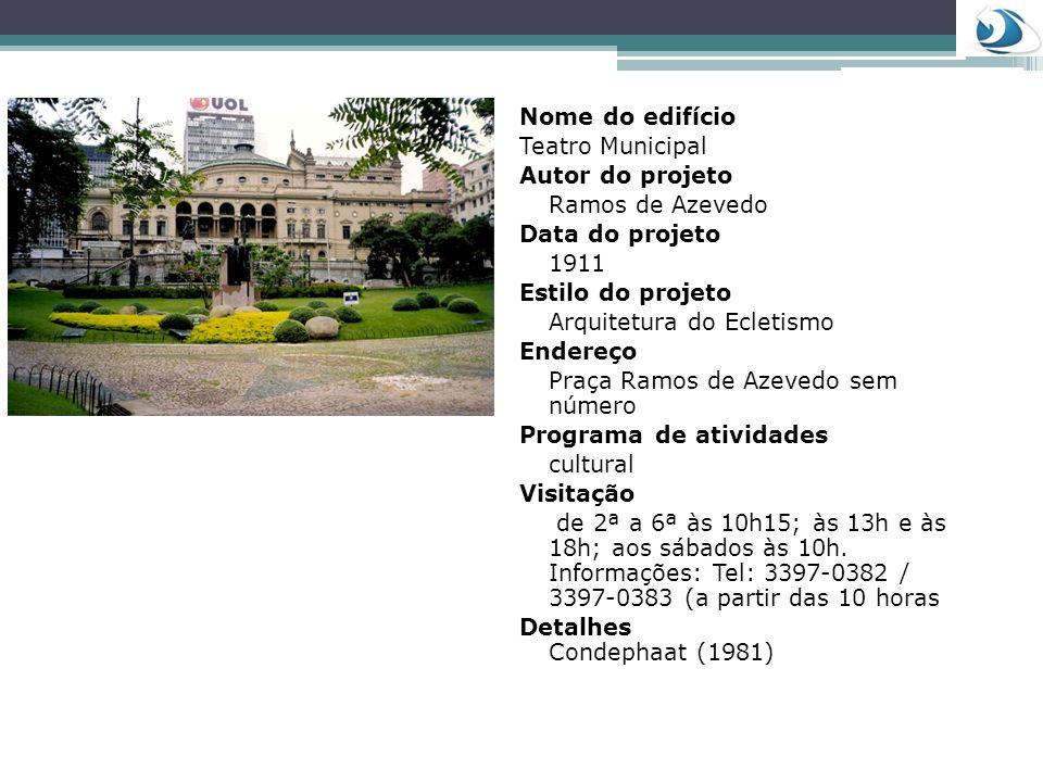 Nome do edifício Teatro Municipal Autor do projeto Ramos de Azevedo Data do projeto 1911 Estilo do projeto Arquitetura do Ecletismo Endereço Praça Ram