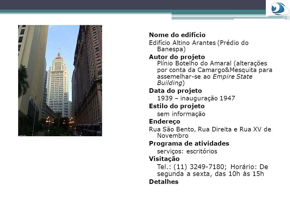 Nome do edifício Edifício Altino Arantes (Prédio do Banespa) Autor do projeto Plínio Botelho do Amaral (alterações por conta da Camargo&Mesquita para