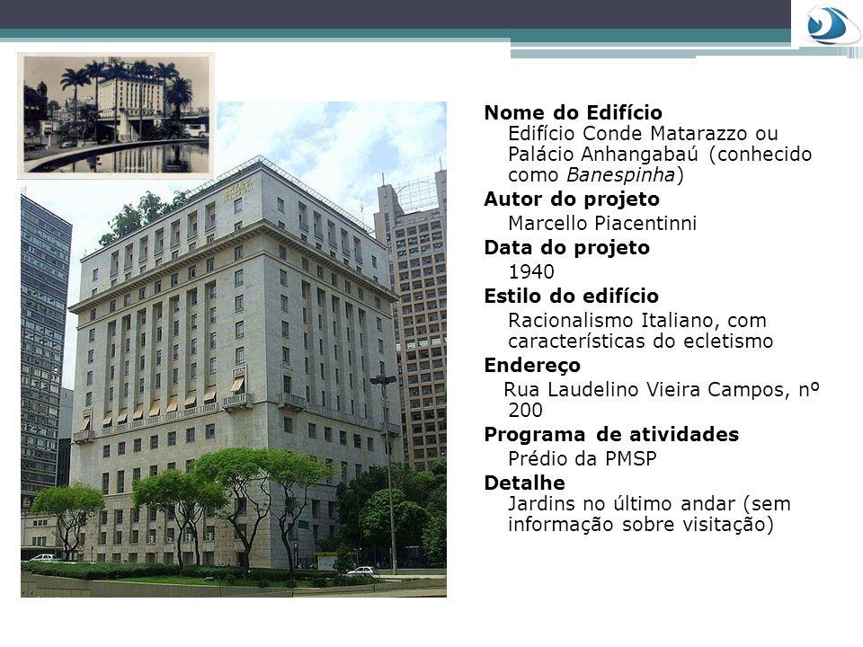 Nome do Edifício Edifício Conde Matarazzo ou Palácio Anhangabaú (conhecido como Banespinha) Autor do projeto Marcello Piacentinni Data do projeto 1940