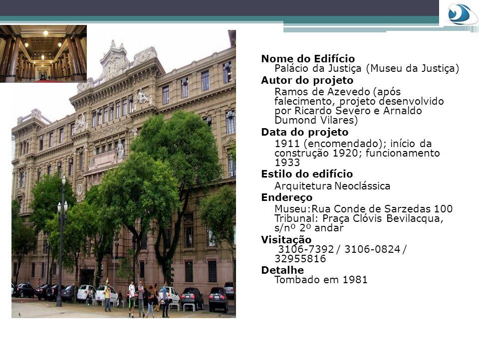 Nome do Edifício Palácio da Justiça (Museu da Justiça) Autor do projeto Ramos de Azevedo (após falecimento, projeto desenvolvido por Ricardo Severo e