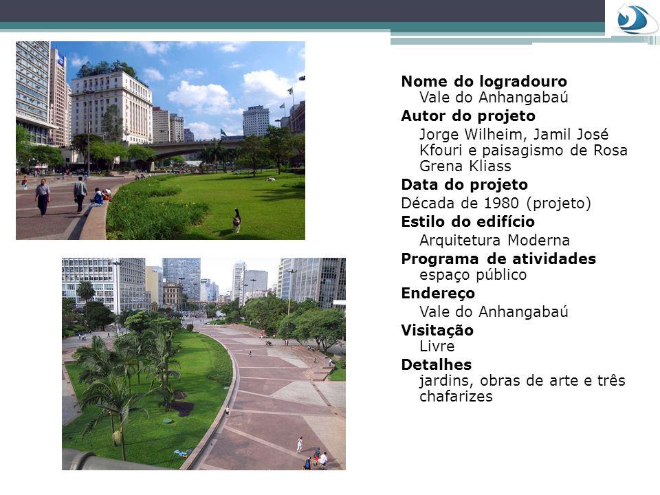 Nome do logradouro Vale do Anhangabaú Autor do projeto Jorge Wilheim, Jamil José Kfouri e paisagismo de Rosa Grena Kliass Data do projeto Década de 19