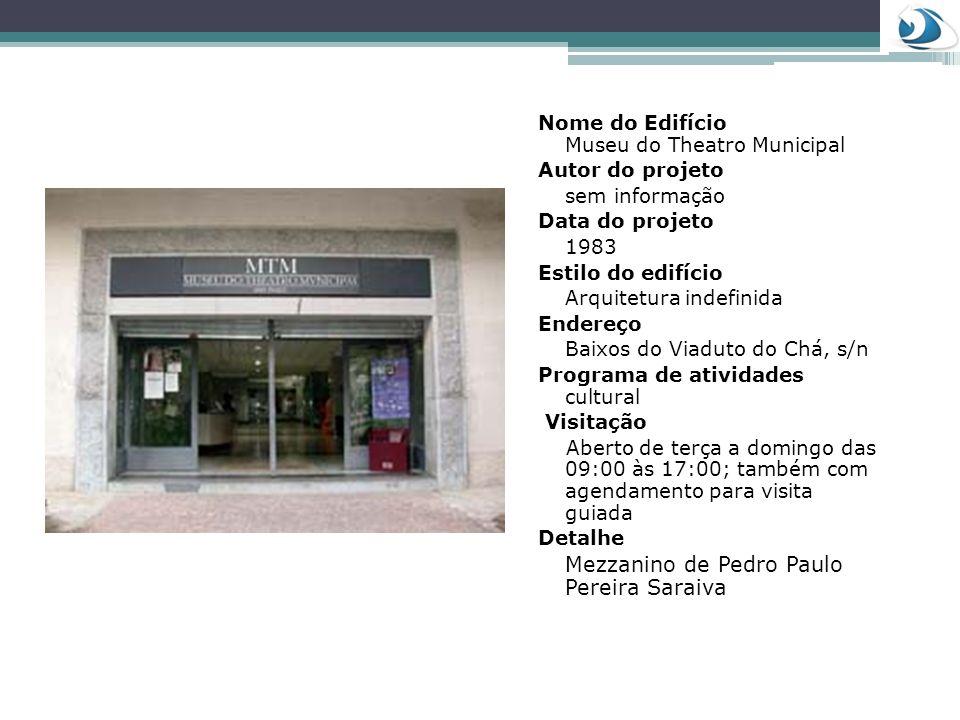 Nome do Edifício Museu do Theatro Municipal Autor do projeto sem informação Data do projeto 1983 Estilo do edifício Arquitetura indefinida Endereço Ba