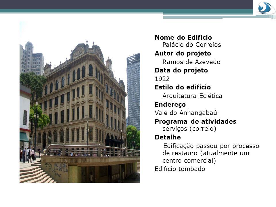 Nome do Edifício Palácio do Correios Autor do projeto Ramos de Azevedo Data do projeto 1922 Estilo do edifício Arquitetura Eclética Endereço Vale do A