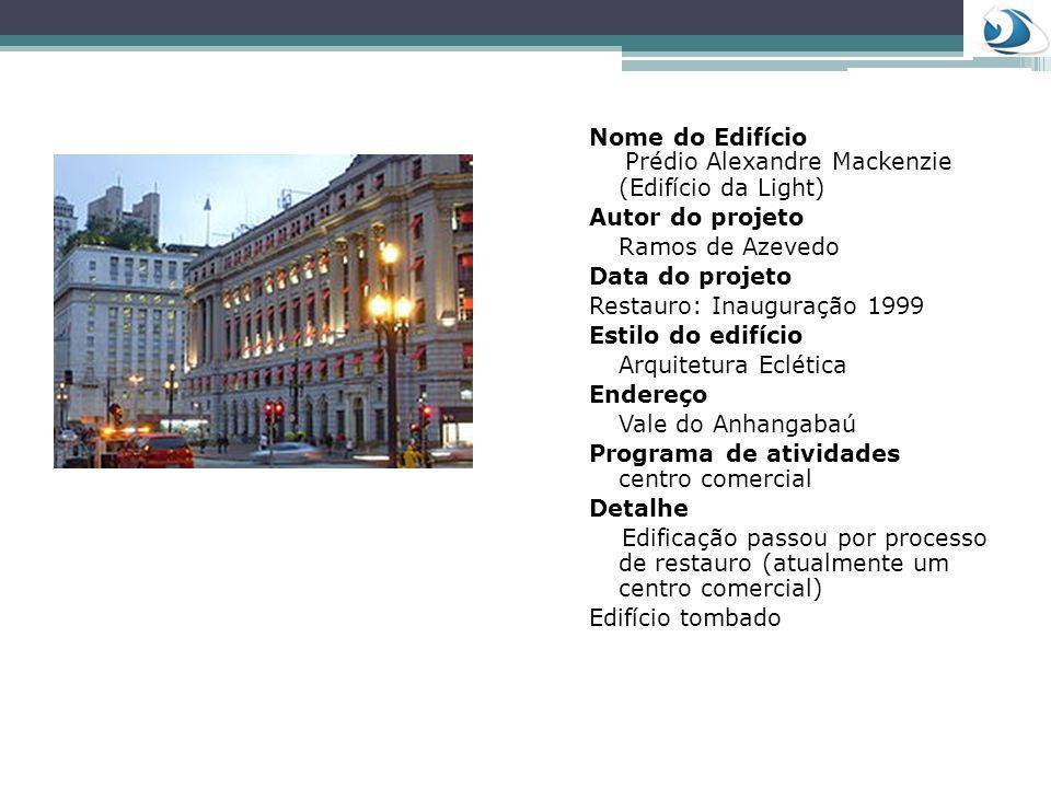 Nome do Edifício Prédio Alexandre Mackenzie (Edifício da Light) Autor do projeto Ramos de Azevedo Data do projeto Restauro: Inauguração 1999 Estilo do