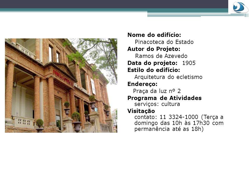 Nome do edifício: Pinacoteca do Estado Autor do Projeto: Ramos de Azevedo Data do projeto: 1905 Estilo do edifício: Arquitetura do ecletismo Endereço: