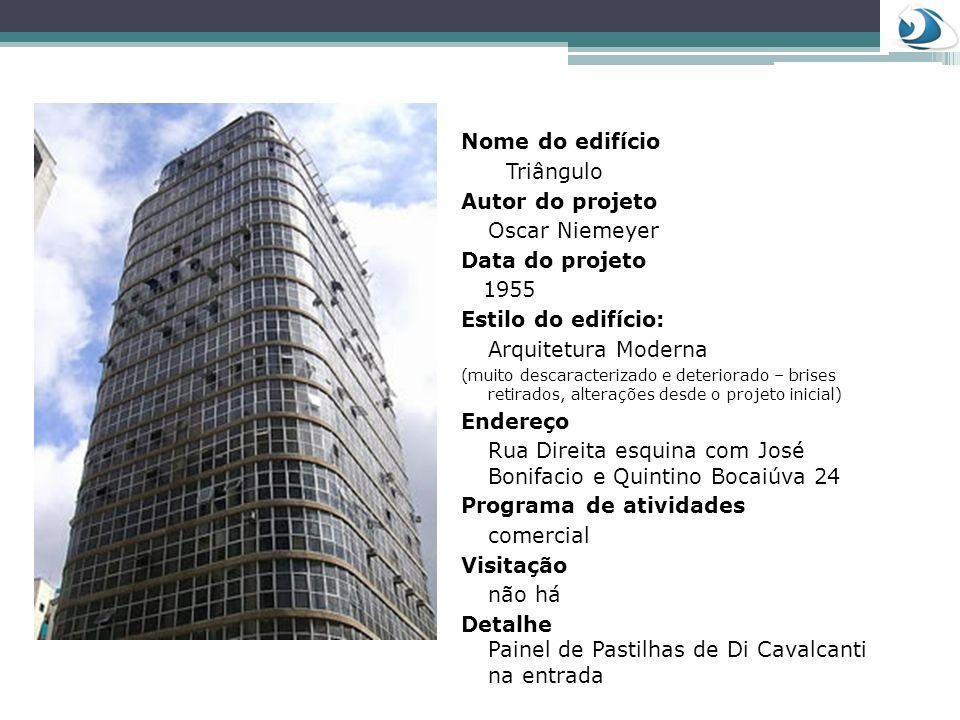 Nome do edifício Triângulo Autor do projeto Oscar Niemeyer Data do projeto 1955 Estilo do edifício: Arquitetura Moderna (muito descaracterizado e dete