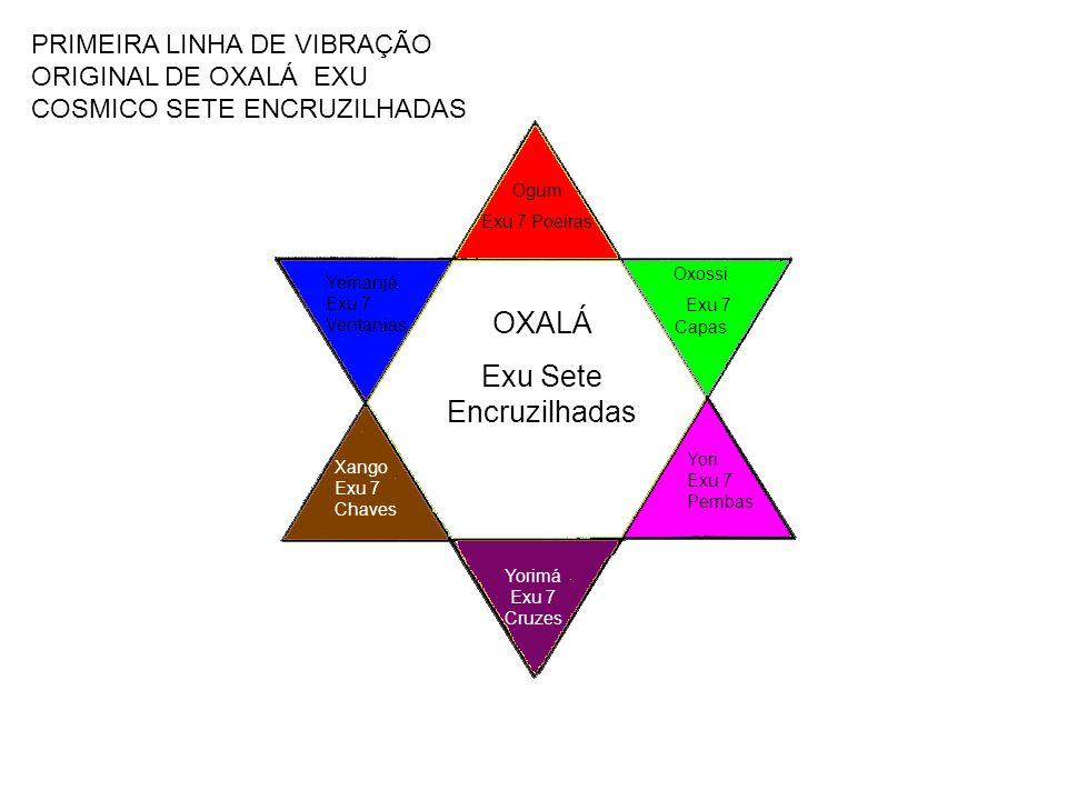 PRIMEIRA LINHA DE VIBRAÇÃO ORIGINAL DE OXALÁ EXU COSMICO SETE ENCRUZILHADAS OXALÁ Exu Sete Encruzilhadas Ogum Exu 7 Poeiras Oxossi Exu 7 Capas Yori Ex