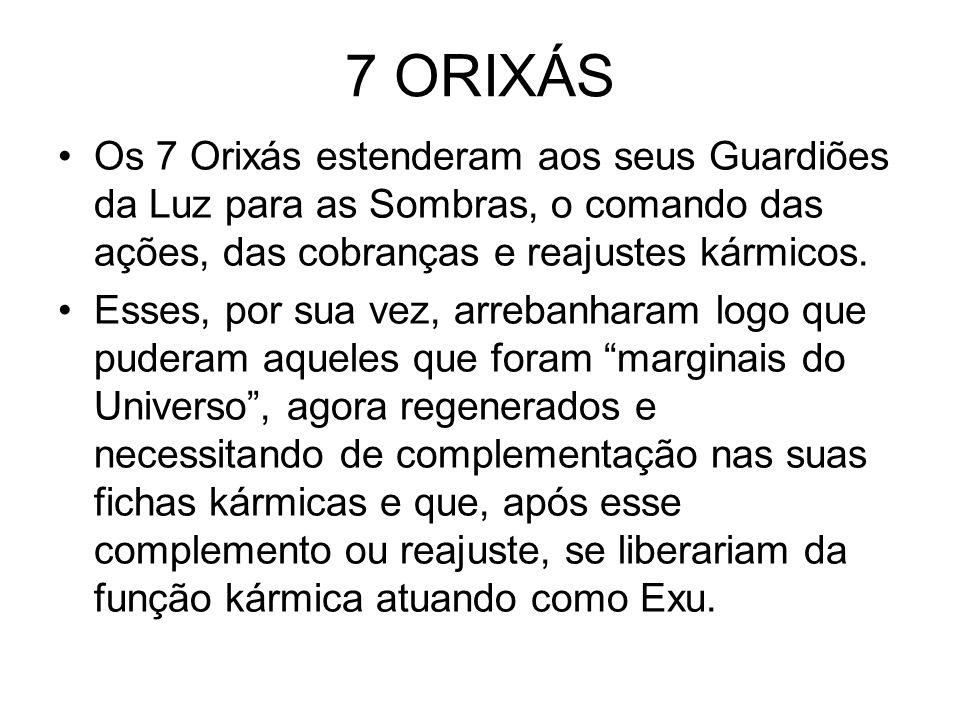 7 ORIXÁS Os 7 Orixás estenderam aos seus Guardiões da Luz para as Sombras, o comando das ações, das cobranças e reajustes kármicos. Esses, por sua vez