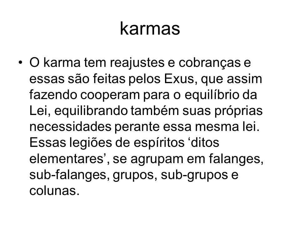 karmas O karma tem reajustes e cobranças e essas são feitas pelos Exus, que assim fazendo cooperam para o equilíbrio da Lei, equilibrando também suas