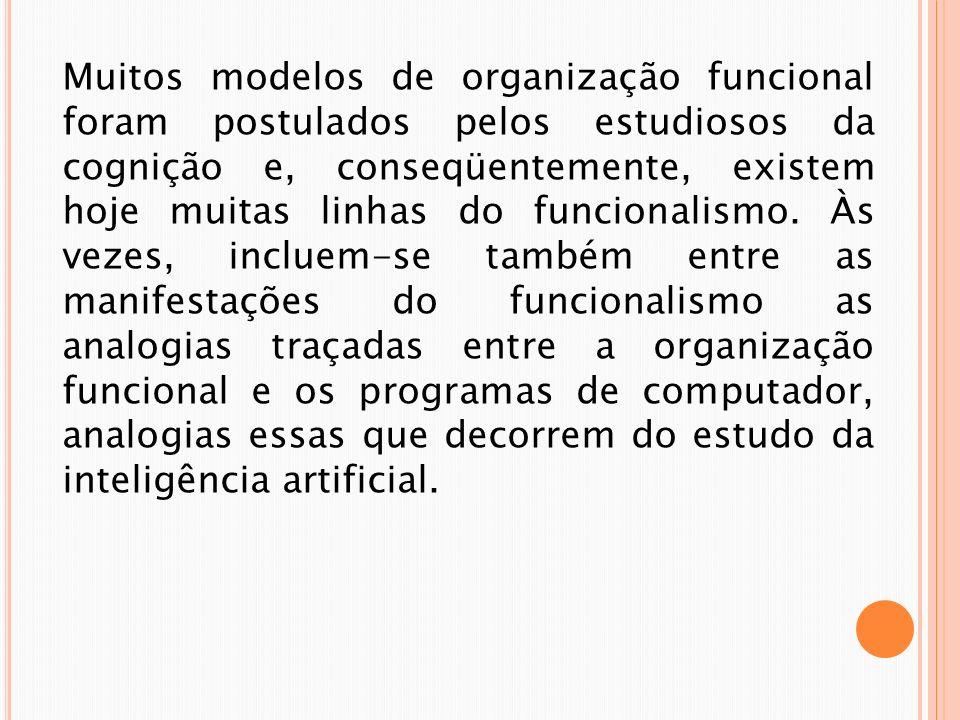 Muitos modelos de organização funcional foram postulados pelos estudiosos da cognição e, conseqüentemente, existem hoje muitas linhas do funcionalismo