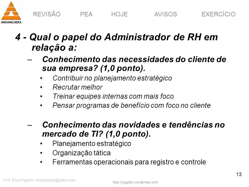 REVISÃOPEAHOJEEXERCÍCIOAVISOS http://pagotto.wordpress.com Prof. Érico Pagotto - ericopagotto@yahoo.com 13 4 - Qual o papel do Administrador de RH em