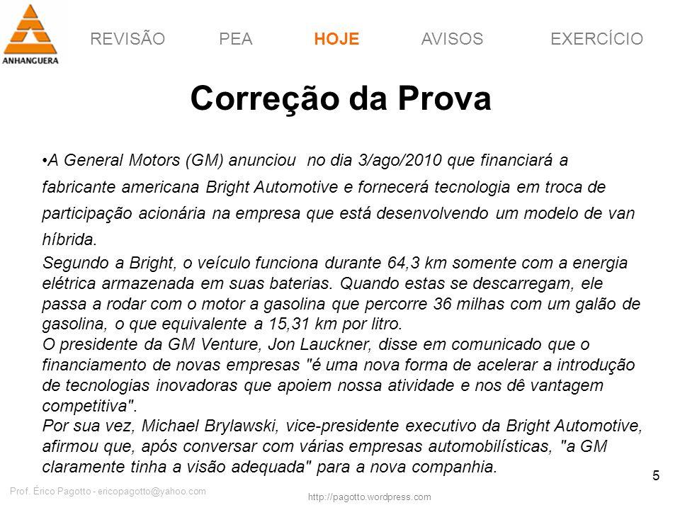 REVISÃOPEAHOJEEXERCÍCIOAVISOS http://pagotto.wordpress.com Prof. Érico Pagotto - ericopagotto@yahoo.com 5 Correção da Prova A General Motors (GM) anun