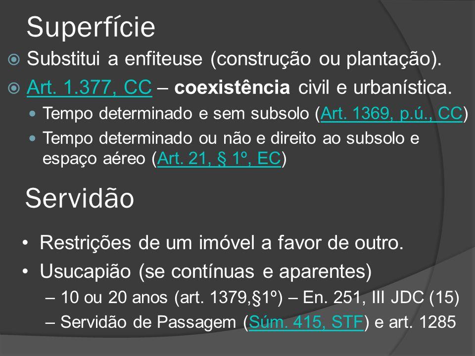 Superfície Substitui a enfiteuse (construção ou plantação). Art. 1.377, CC – coexistência civil e urbanística. Art. 1.377, CC Tempo determinado e sem