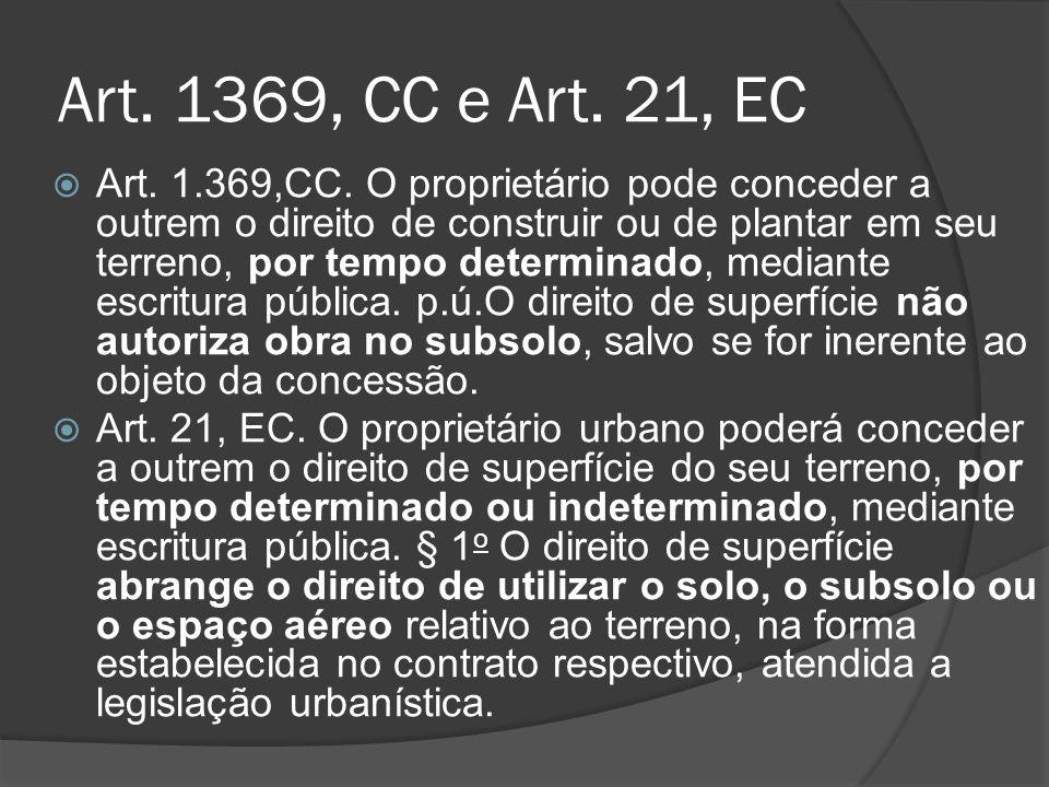 Art. 1369, CC e Art. 21, EC Art. 1.369,CC. O proprietário pode conceder a outrem o direito de construir ou de plantar em seu terreno, por tempo determ