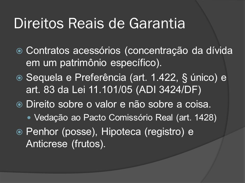 Direitos Reais de Garantia Contratos acessórios (concentração da dívida em um patrimônio específico). Sequela e Preferência (art. 1.422, § único) e ar