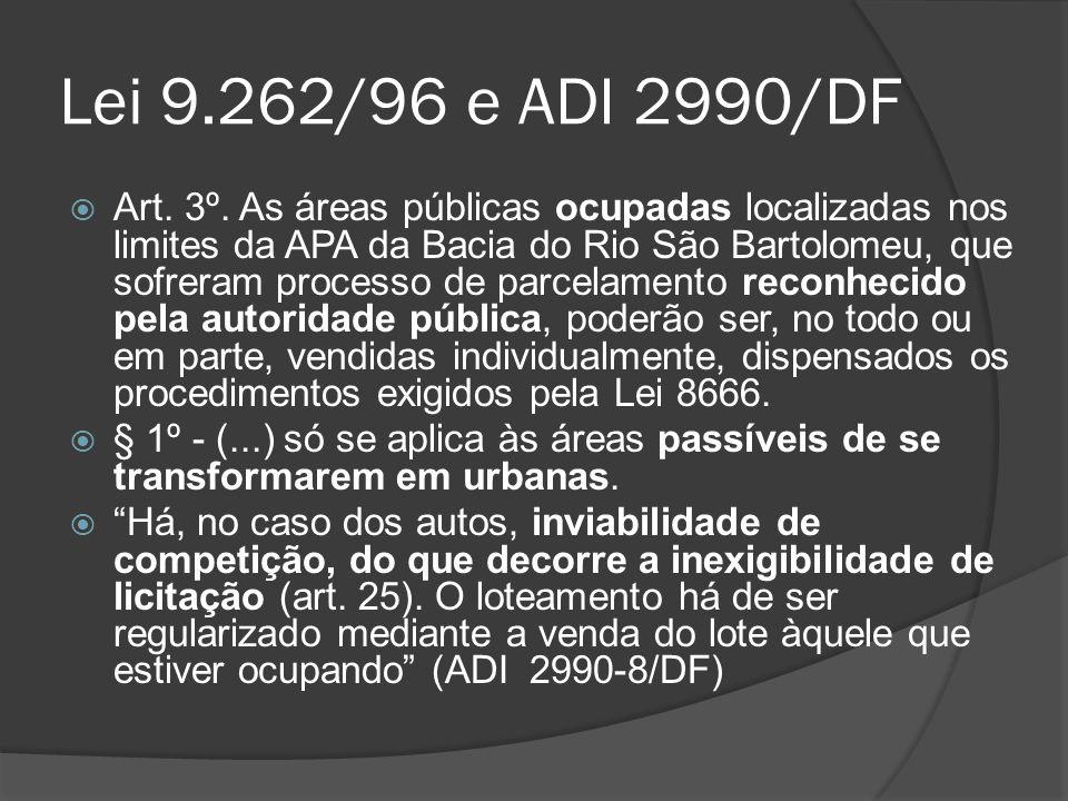 Lei 9.262/96 e ADI 2990/DF Art. 3º. As áreas públicas ocupadas localizadas nos limites da APA da Bacia do Rio São Bartolomeu, que sofreram processo de
