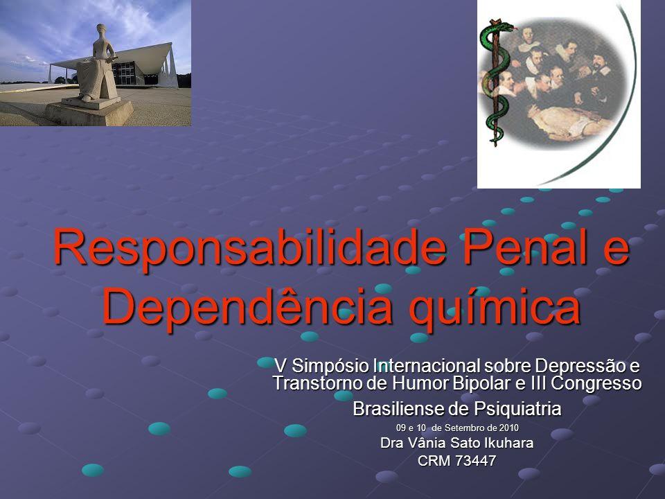 1.Conceitos a)Responsabilidade Penal b)Imputabilidade Penal c)Incidente de Dependência toxicológica d)Perícia de Avaliação de Toxicológica