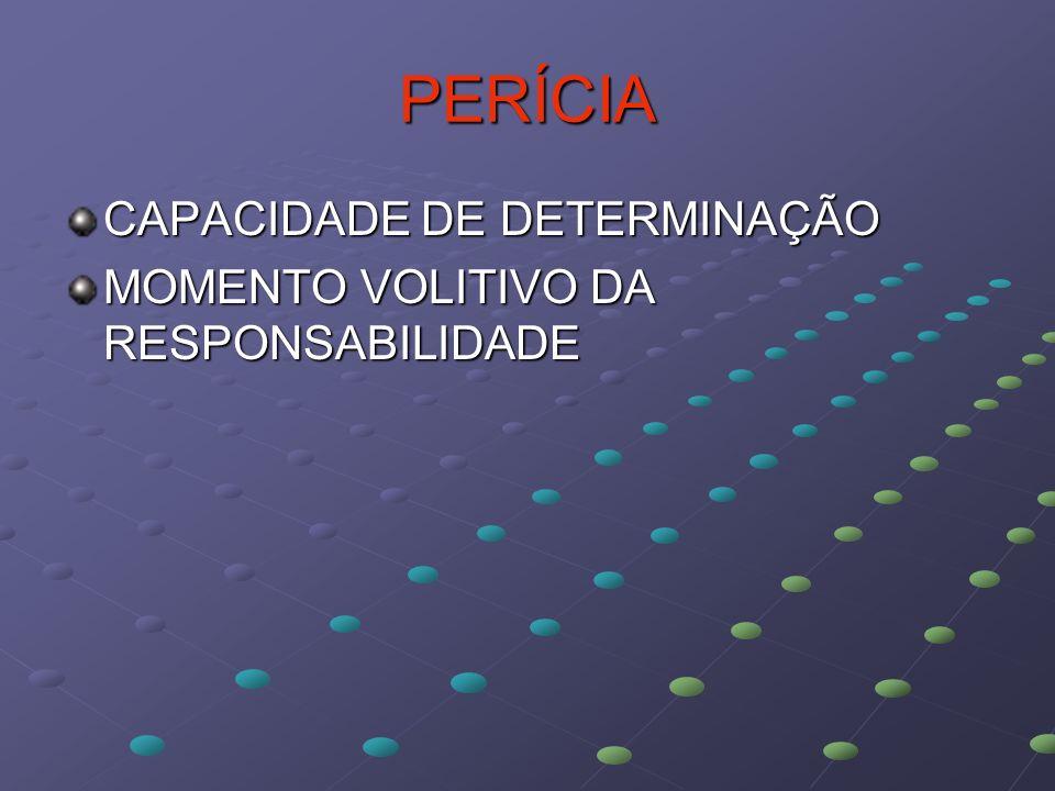 PERÍCIA CAPACIDADE DE DETERMINAÇÃO MOMENTO VOLITIVO DA RESPONSABILIDADE
