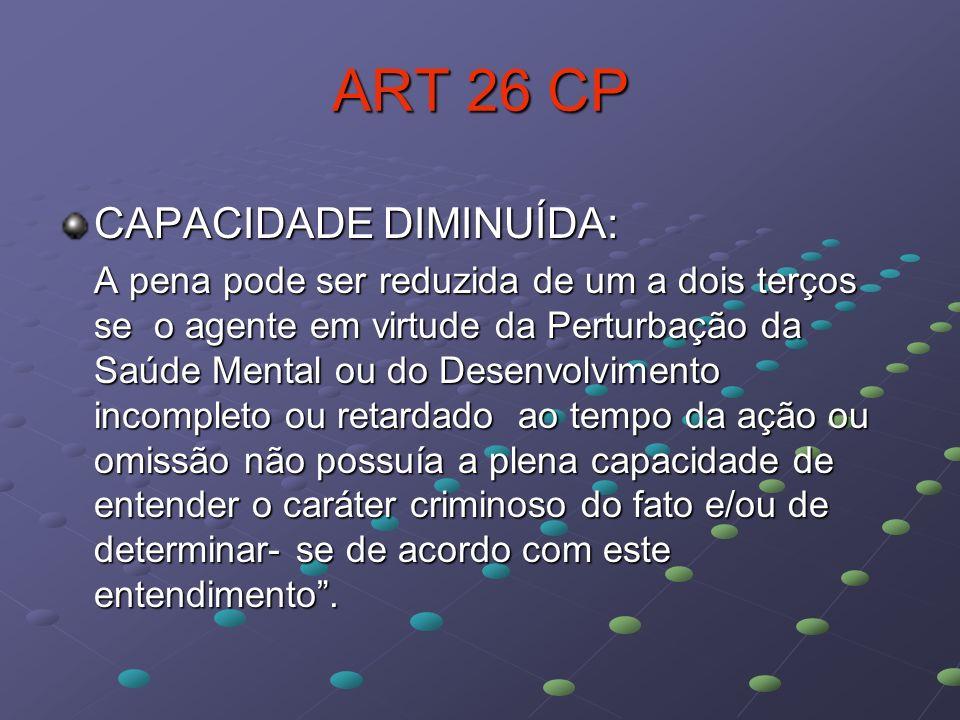 ART 26 CP CAPACIDADE DIMINUÍDA: A pena pode ser reduzida de um a dois terços se o agente em virtude da Perturbação da Saúde Mental ou do Desenvolvimen