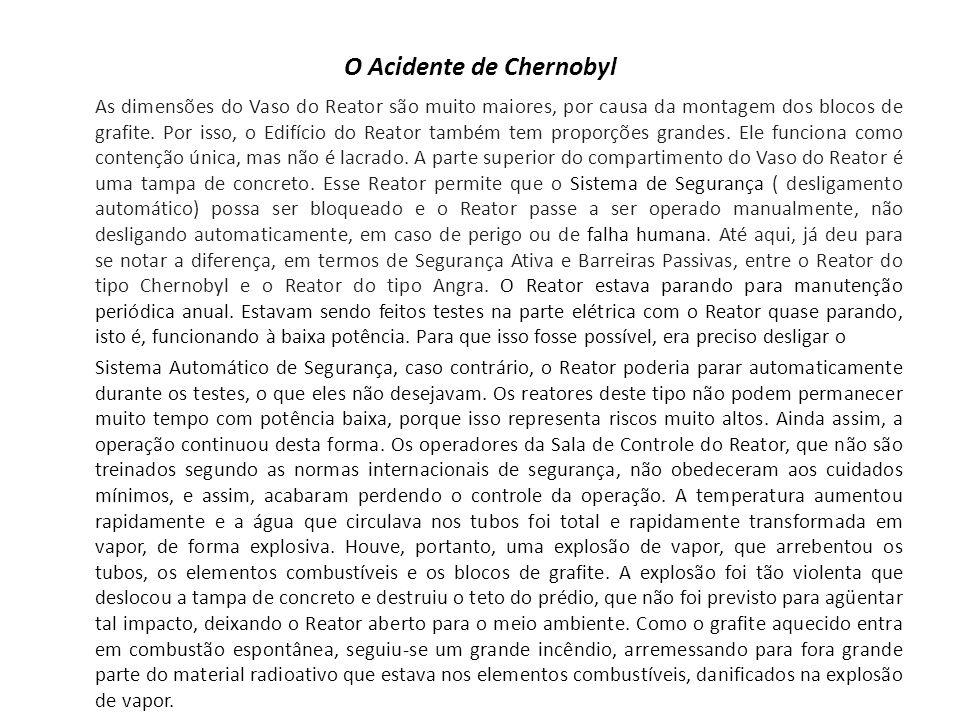 O Acidente de Chernobyl As dimensões do Vaso do Reator são muito maiores, por causa da montagem dos blocos de grafite.