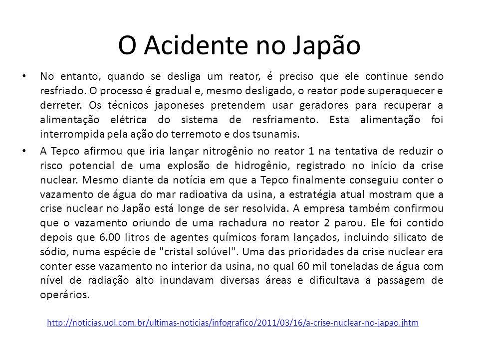 O Acidente no Japão No entanto, quando se desliga um reator, é preciso que ele continue sendo resfriado.