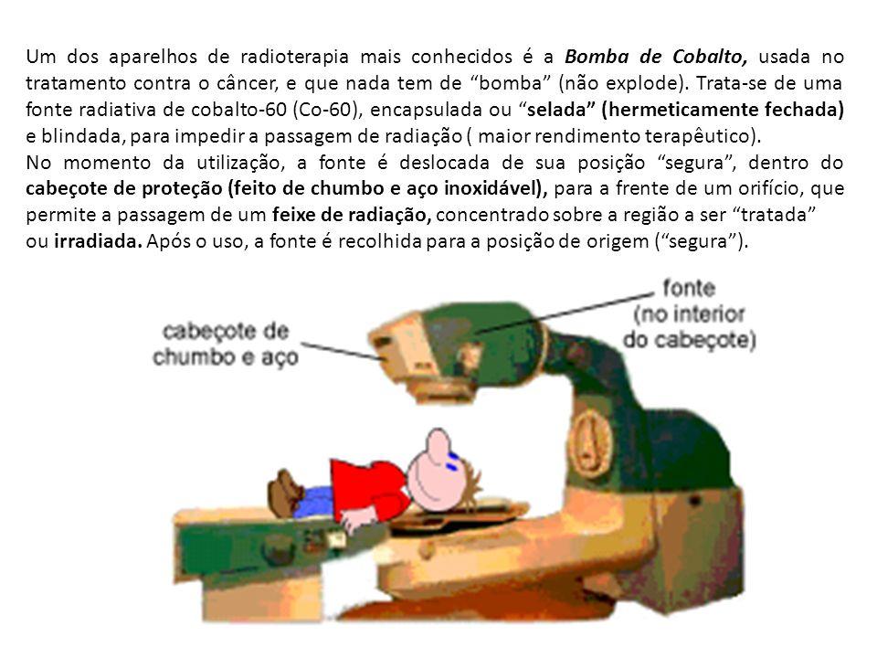 Um dos aparelhos de radioterapia mais conhecidos é a Bomba de Cobalto, usada no tratamento contra o câncer, e que nada tem de bomba (não explode).