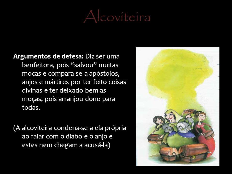Alcoviteira Argumentos de defesa: Diz ser uma benfeitora, pois salvou muitas moças e compara-se a apóstolos, anjos e mártires por ter feito coisas div