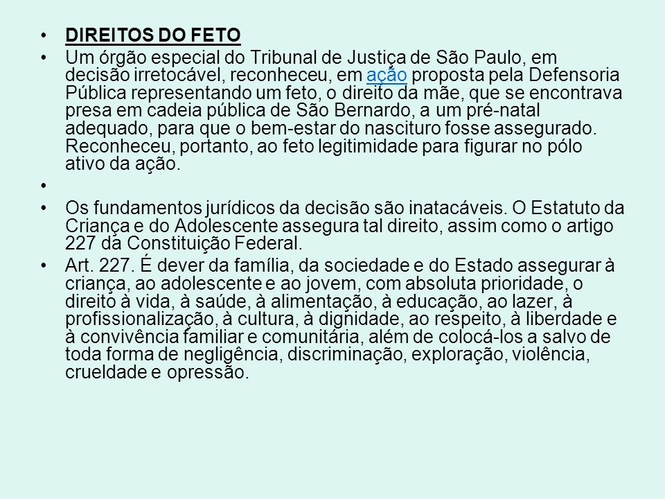 DIREITOS DO FETO Um órgão especial do Tribunal de Justiça de São Paulo, em decisão irretocável, reconheceu, em ação proposta pela Defensoria Pública r