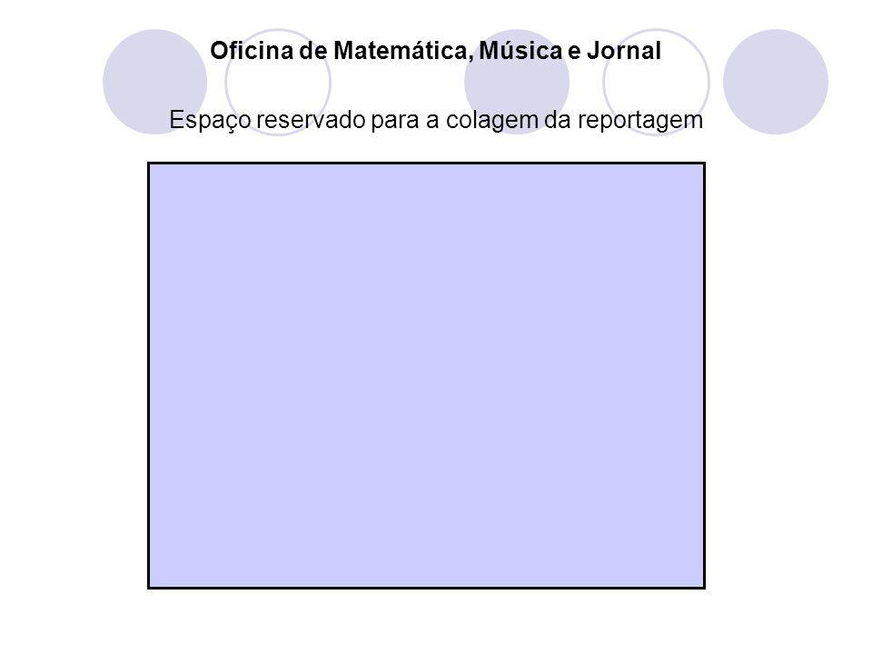 Oficina de Matemática, Música e Jornal Espaço reservado para a colagem da reportagem