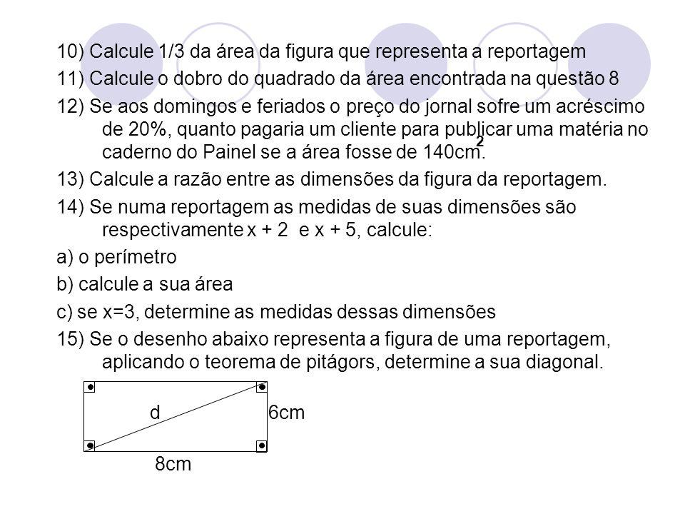 10) Calcule 1/3 da área da figura que representa a reportagem 11) Calcule o dobro do quadrado da área encontrada na questão 8 12) Se aos domingos e fe