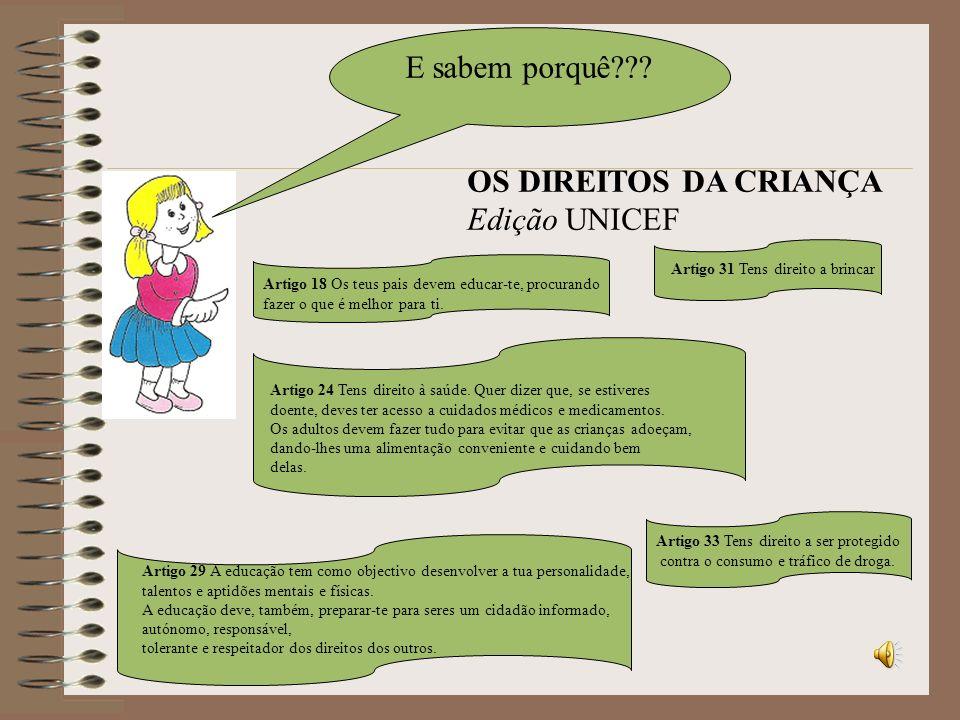 E sabem porquê??? Artigo 18 Os teus pais devem educar-te, procurando fazer o que é melhor para ti. OS DIREITOS DA CRIANÇA Edição UNICEF Artigo 24 Tens