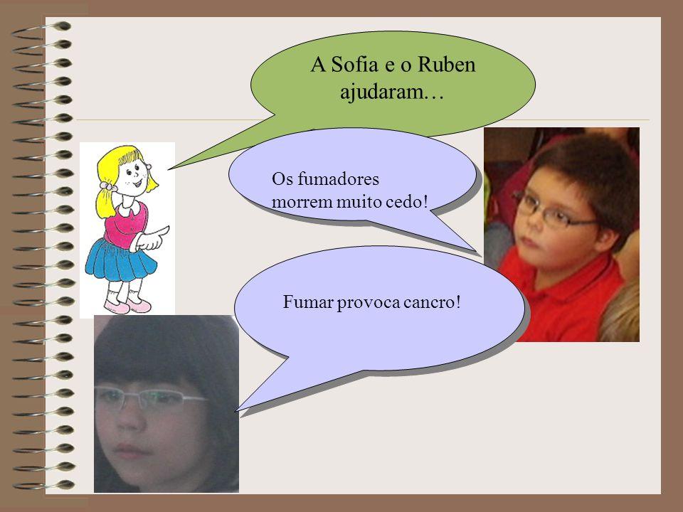 A Sofia e o Ruben ajudaram… Os fumadores morrem muito cedo! Fumar provoca cancro!