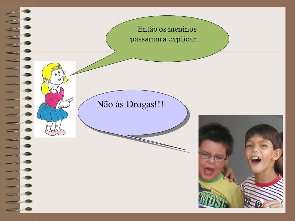 Então os meninos passaram a explicar… Não às Drogas!!!