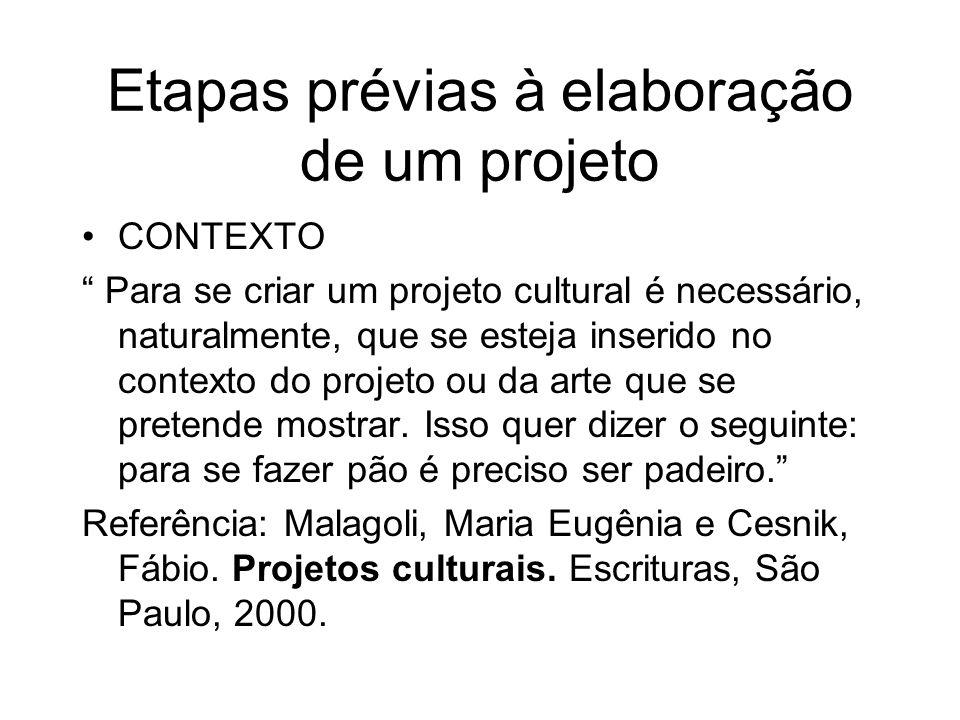 Etapas prévias à elaboração de um projeto CONTEXTO Para se criar um projeto cultural é necessário, naturalmente, que se esteja inserido no contexto do