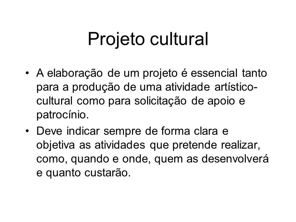 Projeto cultural A elaboração de um projeto é essencial tanto para a produção de uma atividade artístico- cultural como para solicitação de apoio e pa